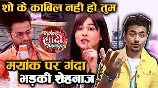Mujhse Shaadi Karoge | You Are NOT Deserving | Shehnaz Gill GETS ANGRY On Mayank