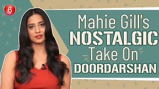 Mahie Gill Goes Mighty Nostalgic Talking About Doordarshan