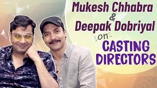 Mukesh Chhabra & Deepak Dobriyal's Honest Talk on Casting Directors in Bollywood