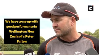 We have come up with good performance in Wellington: New Zealand's Peter Fulton