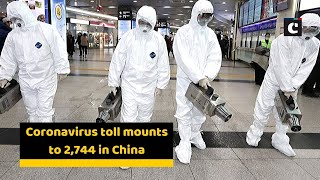 Coronavirus toll mounts to 2,744 in China