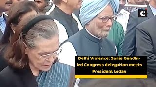Delhi Violence: Sonia Gandhi-led Congress delegation meets President todayndum to President