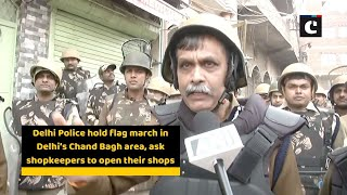 Delhi Police hold flag march in Delhi's Chand Bagh area, ask shopkeepers to open their shops