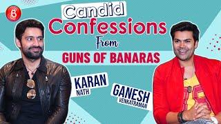 Karan Nath & Ganesh Venkatraman's Candid Confessions On Guns Of Banaras