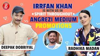 Irrfan Khan Is With Us Throughout Angrezi Medium Promotions - Radhika Madan & Deepak Dobriyal