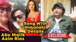 Abu Malik Exclusive Reaction On Meeting Asim Riaz And Song Details Of Asim-Himanshi | Bigg Boss 13