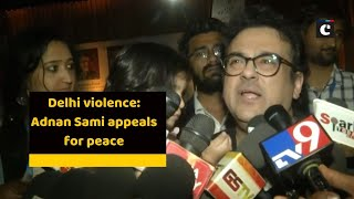Delhi violence: Adnan Sami appeals for peace