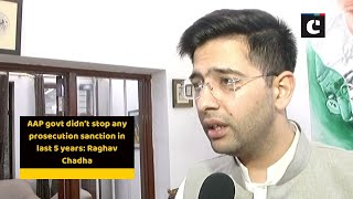 AAP govt didn't stop any prosecution sanction in last 5 years: Raghav Chadha