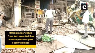 Officials clear debris from Northeast Delhi as normalcy returns post deadly violence