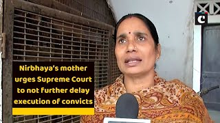 Nirbhaya's mother urges Supreme Court to not further delay execution of convicts