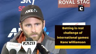 Batting is real challenge of international games: Kane Williamson