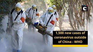 1,500 new cases of coronavirus outside of China - WHO