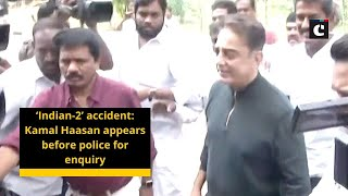 'Indian-2' accident: Kamal Haasan appears before police for enquiry