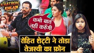 Khatron Ke Khiladi 10 | Tejaswi ANGRY On Rohit Shetty For Damaging Her Phone