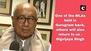 One of the MLAs held in Gurugram back, others will also return to us: Digvijaya Singh