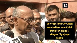 Shivraj Singh Chouhan wanted to claim Chief Ministerial post, alleges Digvijaya Singh