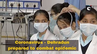 Coronavirus - Dehradun prepared to combat epidemic