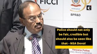 Police should not only be fair, credible but should also be seen like that: NSA Doval