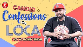 Yo Yo Honey Singh's Candid Confessions On His Chartbuster Song Loca