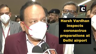 Harsh Vardhan inspects coronavirus preparations at Delhi airport