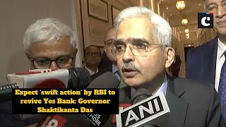 Expect 'swift action' by RBI to revive Yes Bank: Governor Shaktikanta Das