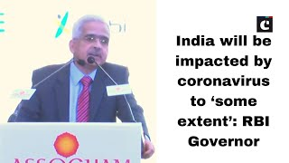 India will be impacted by coronavirus to 'some extent': RBI Governor