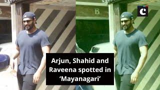 Arjun, Shahid and Raveena spotted in 'Mayanagari'