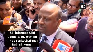 SBI informed SEBI about its investment in Yes Bank - Chairman Rajnish Kumar