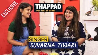 Singer Suvarna Tiwari Exclusive Interview | Thappad Success