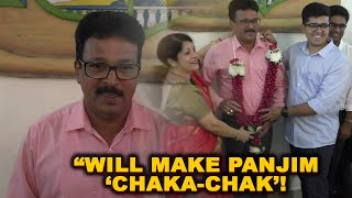 "Madkaikar Begins 2nd Innings As Panjim Mayor; ""Will make Panjim Chaka-Chak"" says Mayor"