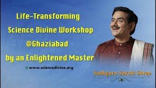 Life-Transforming Session at Science Divine Spiritual Workshop at Ghaziabad I sadhguru Sakshi Shree