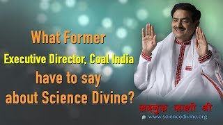 What Former Executive Director, Coal India have to say about Science Divine? I Sadhguru Sakshi Shree
