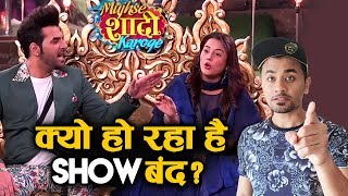 Why Is Mujhse Shaadi Karoge Show Going OFF AIR? | Here's The Reason | Shehnaz, Paras