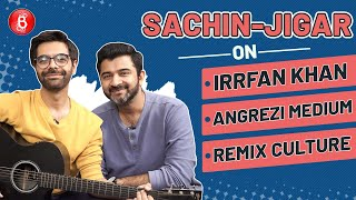 Sachin-Jigar's HONEST Take On Remix Culture, Composing For Angrezi Medium & Working For Irrfan Khan