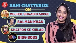 Rani Chatterjee's Funny Chat On Mujhse Shaadi Karoge, Bigg Boss, Khatron Ke Khiladi & Salman Khan