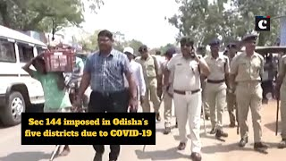 Sec 144 imposed in Odisha's five districts due to COVID-19