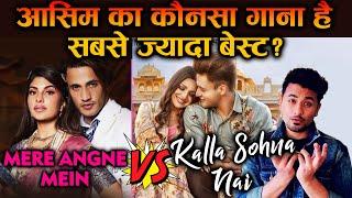 Mere Angne Mein VS Kalla Sohna Nai | Which Is ASIM RIAZ's Best Song | Himanshi Khurana