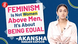 Akansha Ranjan Kapoor's SOLID Definition Of Feminism: It's Not Women Above Men, It's About Equality