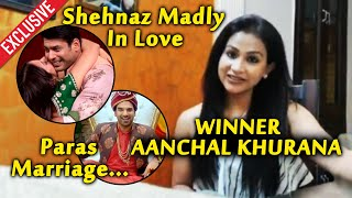 WINNER Aanchal Khurana Explosive Interview After Mujhse Shadi Karoge | Shehnaz | Sidharth | Paras