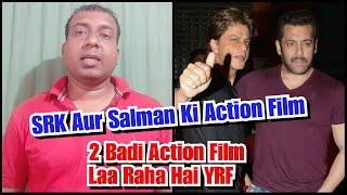 Shah Rukh Khan Aur Salman Khan Ki Do Badi Action Filme La Sakta Hai YRF Is Saal