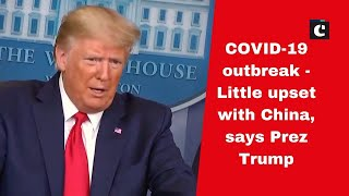 COVID-19 outbreak: Little upset with China, says Prez Trump