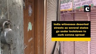 India witnesses deserted streets as several states go under lockdown to curb corona spread