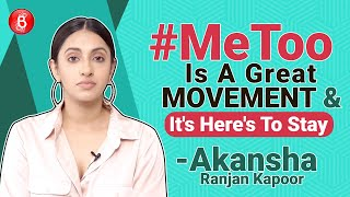 Akansha Ranjan Kapoor's STRONG Stand On The #MeToo Movement | Guilty