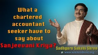 What a chartered accountant seeker have to say about Sanjeevani Kriya? Sadhguru Sakshi Shree