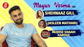 Mayur Verma's Honest Opinion About Shehnaaz Gill & Jasleen Matharu