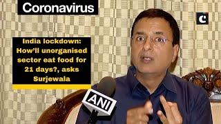India lockdown: How'll unorganised sector eat food for 21 days?, asks Surjewala