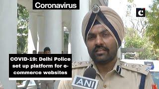 COVID-19: Delhi Police set up platform for e-commerce websites