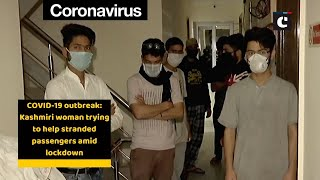 COVID-19 outbreak: Kashmiri woman trying to help stranded passengers amid lockdown