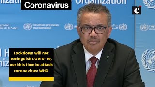 Lockdown will not extinguish COVID -19, use this time to attack coronavirus: WHO