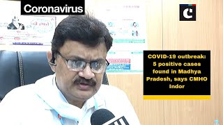 COVID-19 outbreak: 5 positive cases found in Madhya Pradesh, says CMHO Indor